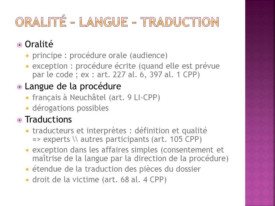 Oralité principe : procédure orale (audience) exception : procédure écrite (quand elle est prévue par le code ; ex : art. 227 al. 6, 397 al. 1 CPP) La