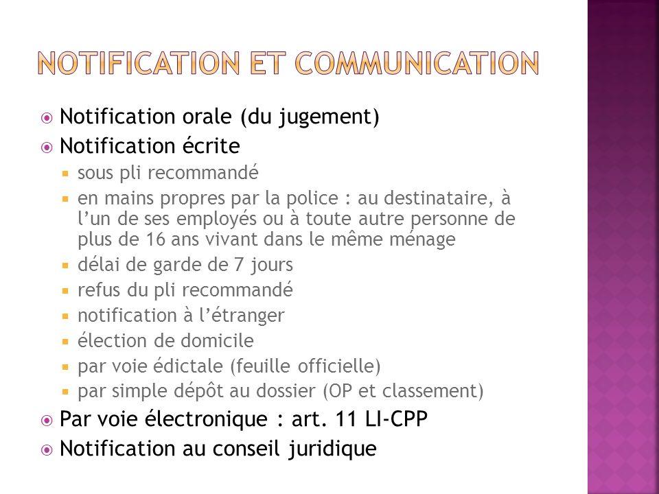Notification orale (du jugement) Notification écrite sous pli recommandé en mains propres par la police : au destinataire, à lun de ses employés ou à