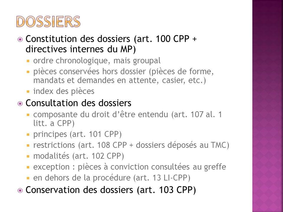 Constitution des dossiers (art. 100 CPP + directives internes du MP) ordre chronologique, mais groupal pièces conservées hors dossier (pièces de forme