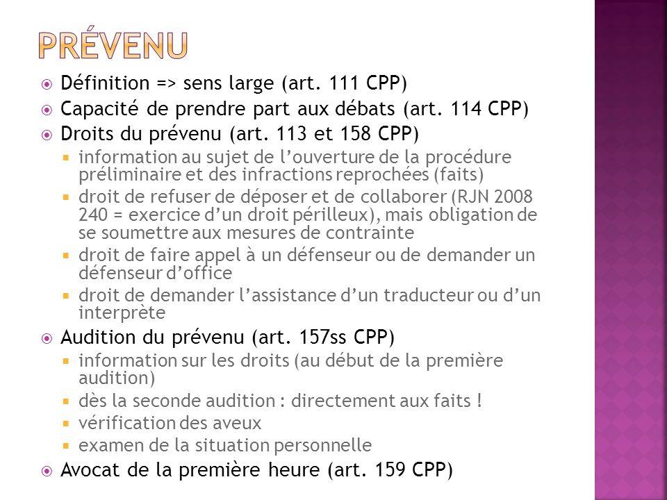 Définition => sens large (art. 111 CPP) Capacité de prendre part aux débats (art. 114 CPP) Droits du prévenu (art. 113 et 158 CPP) information au suje