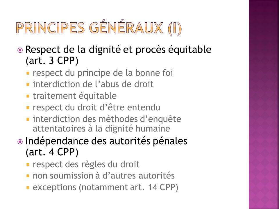 Respect de la dignité et procès équitable (art. 3 CPP) respect du principe de la bonne foi interdiction de labus de droit traitement équitable respect