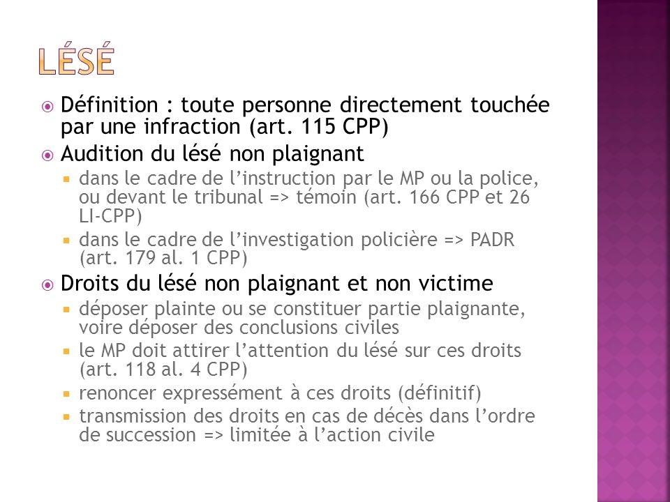 Définition : toute personne directement touchée par une infraction (art. 115 CPP) Audition du lésé non plaignant dans le cadre de linstruction par le