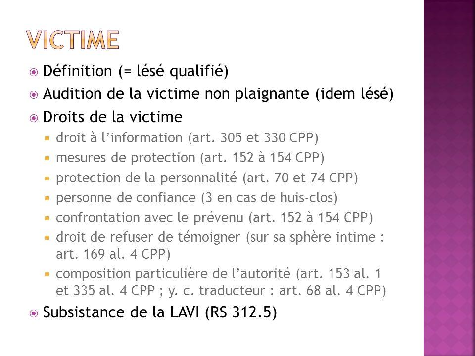 Définition (= lésé qualifié) Audition de la victime non plaignante (idem lésé) Droits de la victime droit à linformation (art. 305 et 330 CPP) mesures