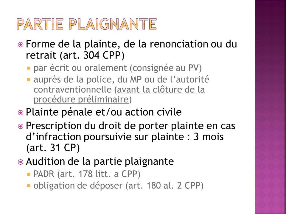 Forme de la plainte, de la renonciation ou du retrait (art. 304 CPP) par écrit ou oralement (consignée au PV) auprès de la police, du MP ou de lautori