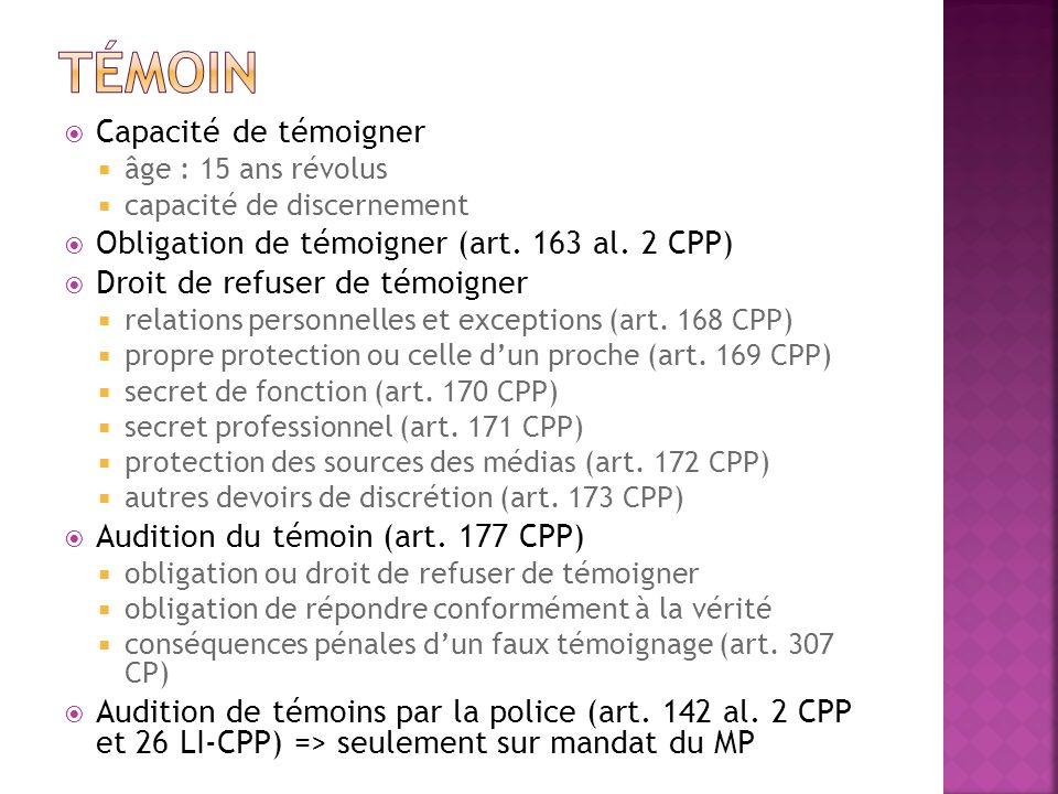 Capacité de témoigner âge : 15 ans révolus capacité de discernement Obligation de témoigner (art. 163 al. 2 CPP) Droit de refuser de témoigner relatio