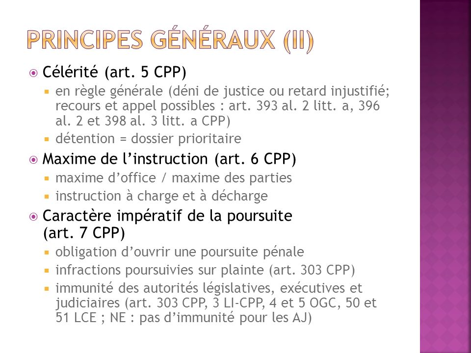 Célérité (art. 5 CPP) en règle générale (déni de justice ou retard injustifié; recours et appel possibles : art. 393 al. 2 litt. a, 396 al. 2 et 398 a