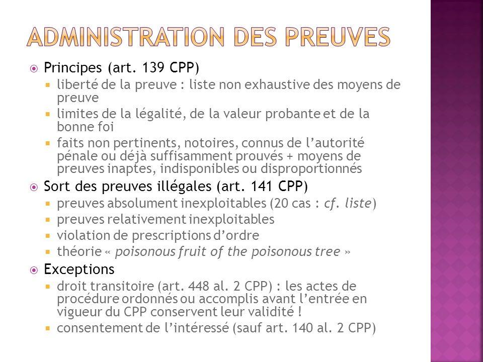 Principes (art. 139 CPP) liberté de la preuve : liste non exhaustive des moyens de preuve limites de la légalité, de la valeur probante et de la bonne