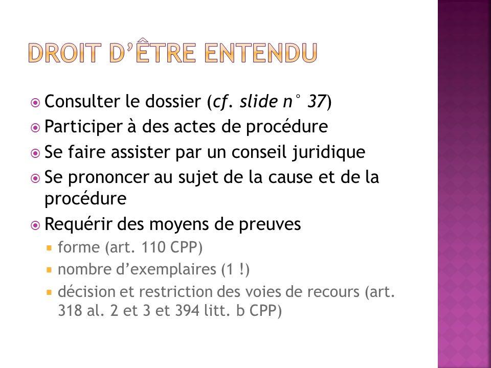 Consulter le dossier (cf. slide n° 37) Participer à des actes de procédure Se faire assister par un conseil juridique Se prononcer au sujet de la caus