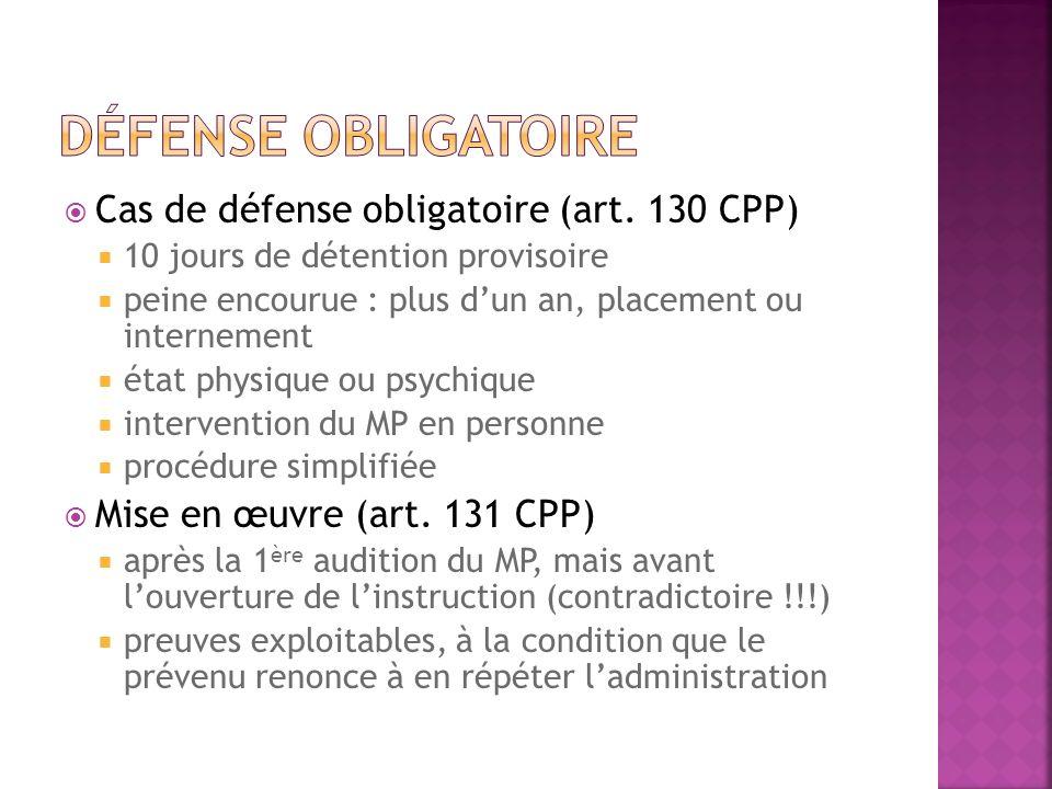 Cas de défense obligatoire (art. 130 CPP) 10 jours de détention provisoire peine encourue : plus dun an, placement ou internement état physique ou psy
