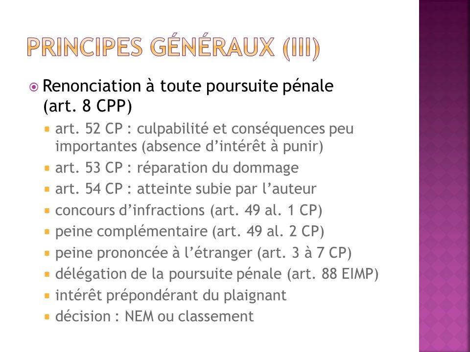 Renonciation à toute poursuite pénale (art. 8 CPP) art. 52 CP : culpabilité et conséquences peu importantes (absence dintérêt à punir) art. 53 CP : ré