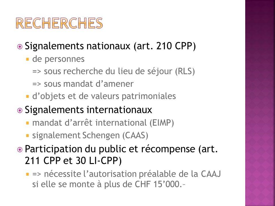 Signalements nationaux (art. 210 CPP) de personnes => sous recherche du lieu de séjour (RLS) => sous mandat damener dobjets et de valeurs patrimoniale