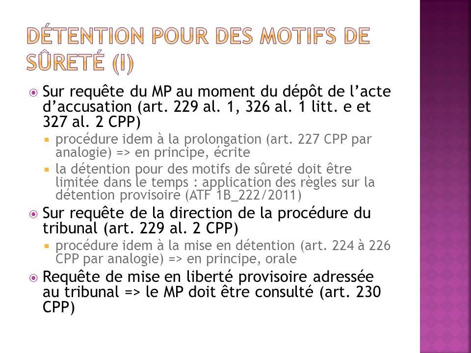 Sur requête du MP au moment du dépôt de lacte daccusation (art. 229 al. 1, 326 al. 1 litt. e et 327 al. 2 CPP) procédure idem à la prolongation (art.