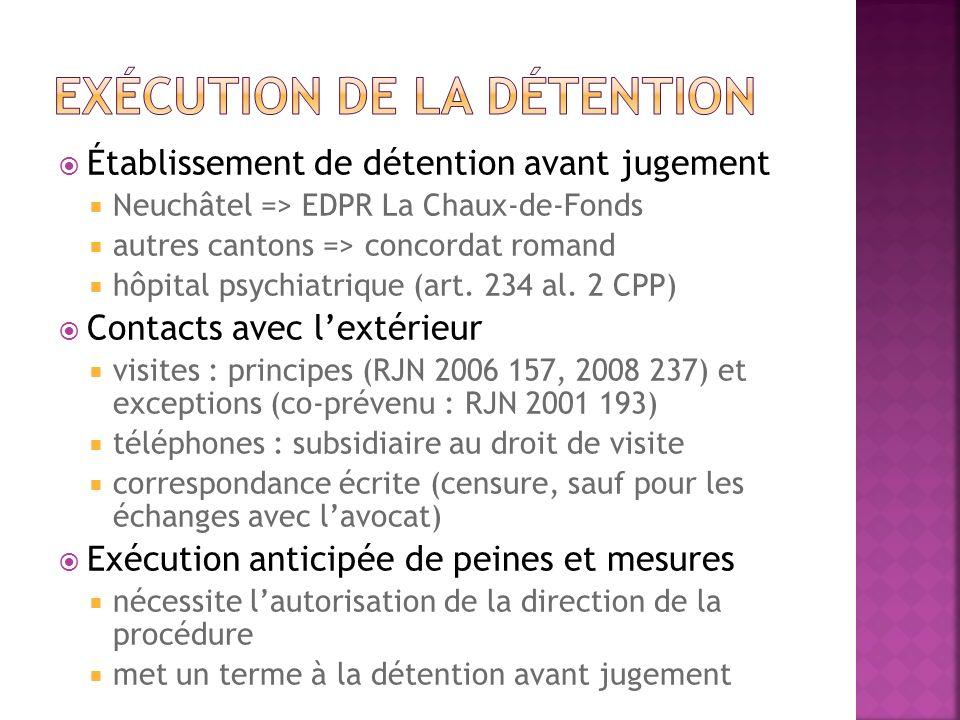 Établissement de détention avant jugement Neuchâtel => EDPR La Chaux-de-Fonds autres cantons => concordat romand hôpital psychiatrique (art. 234 al. 2