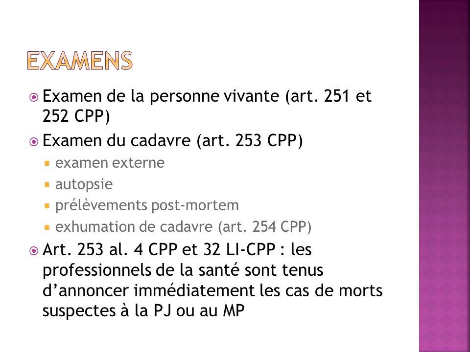 Examen de la personne vivante (art. 251 et 252 CPP) Examen du cadavre (art. 253 CPP) examen externe autopsie prélèvements post-mortem exhumation de ca