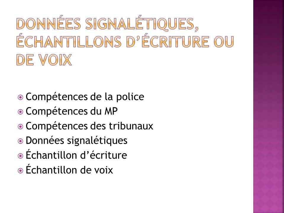 Compétences de la police Compétences du MP Compétences des tribunaux Données signalétiques Échantillon décriture Échantillon de voix