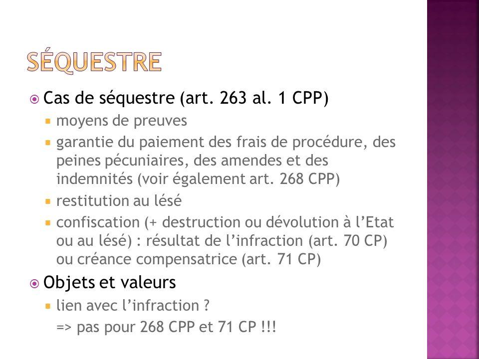 Cas de séquestre (art. 263 al. 1 CPP) moyens de preuves garantie du paiement des frais de procédure, des peines pécuniaires, des amendes et des indemn