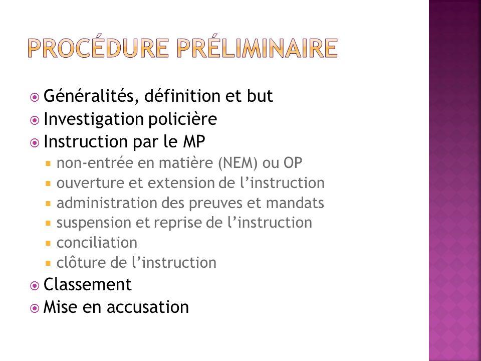 Généralités, définition et but Investigation policière Instruction par le MP non-entrée en matière (NEM) ou OP ouverture et extension de linstruction