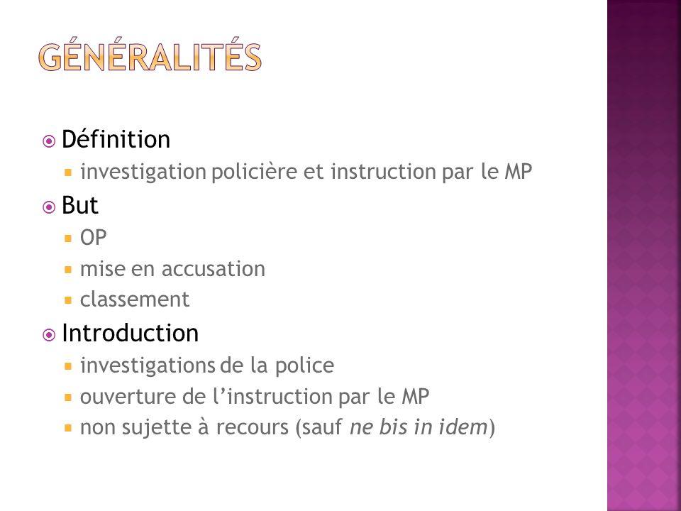 Définition investigation policière et instruction par le MP But OP mise en accusation classement Introduction investigations de la police ouverture de