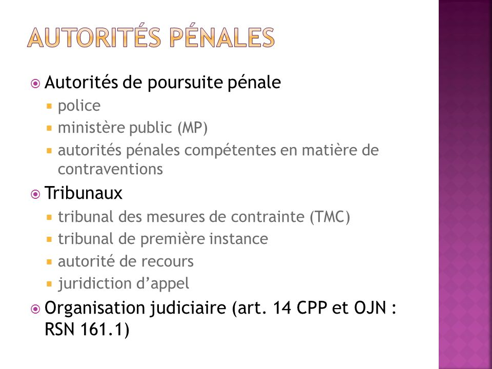 Autorités de poursuite pénale police ministère public (MP) autorités pénales compétentes en matière de contraventions Tribunaux tribunal des mesures d