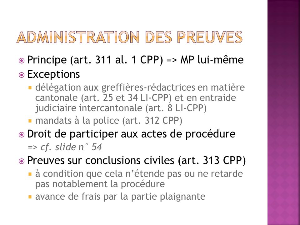 Principe (art. 311 al. 1 CPP) => MP lui-même Exceptions délégation aux greffières-rédactrices en matière cantonale (art. 25 et 34 LI-CPP) et en entrai