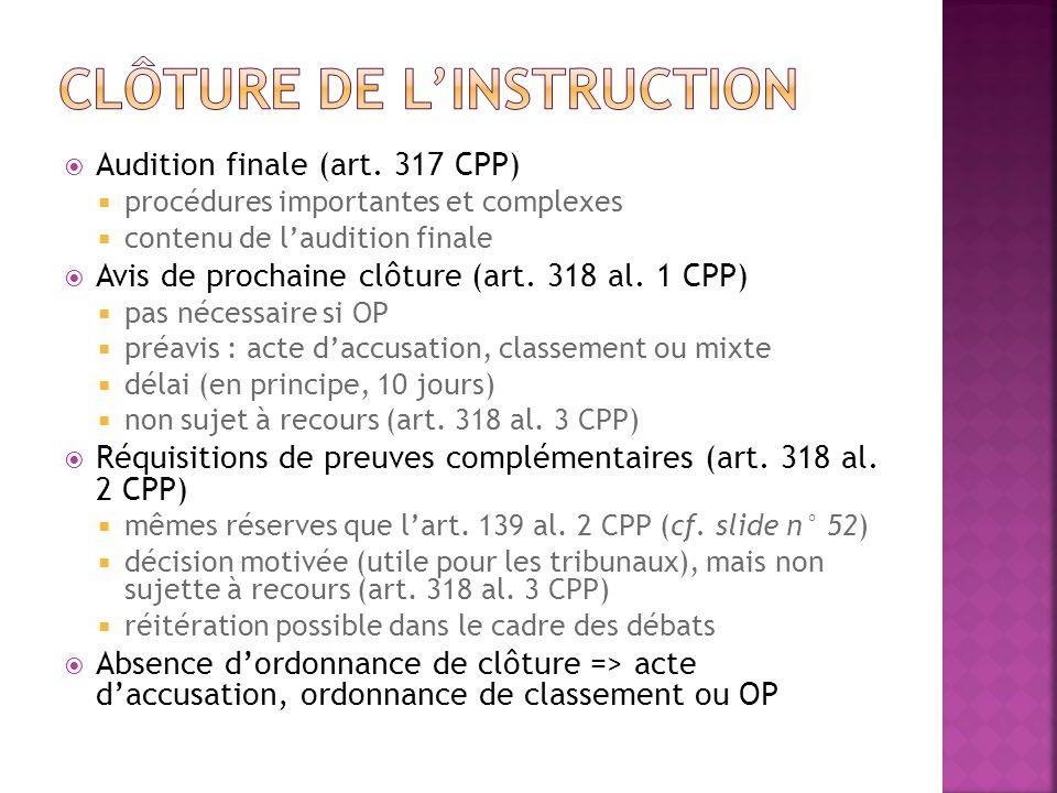 Audition finale (art. 317 CPP) procédures importantes et complexes contenu de laudition finale Avis de prochaine clôture (art. 318 al. 1 CPP) pas néce