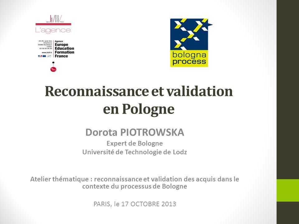 Reconnaissance et validation en Pologne Dorota PIOTROWSKA Expert de Bologne Université de Technologie de Lodz Atelier thématique : reconnaissance et v