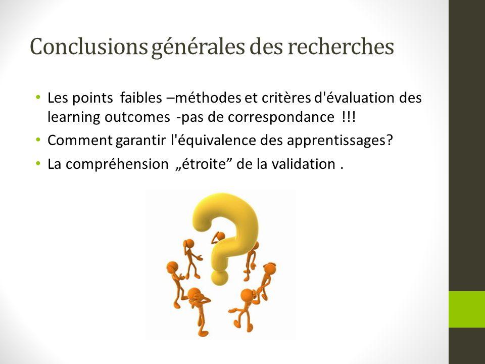 Conclusions générales des recherches Les points faibles –méthodes et critères d'évaluation des learning outcomes -pas de correspondance !!! Comment ga