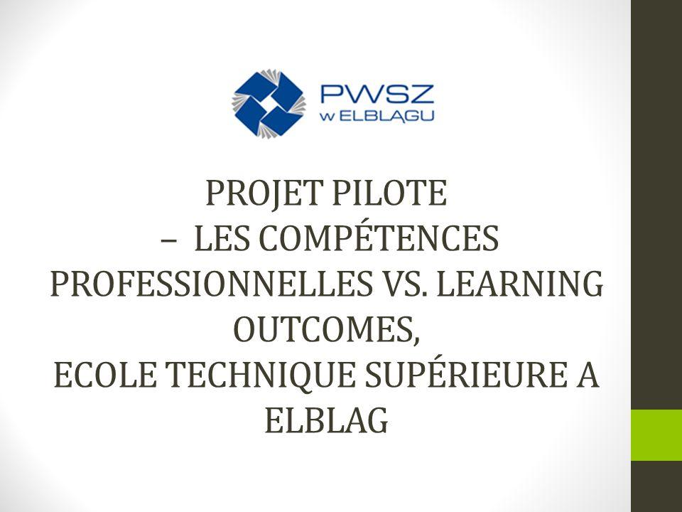 PROJET PILOTE – LES COMPÉTENCES PROFESSIONNELLES VS. LEARNING OUTCOMES, ECOLE TECHNIQUE SUPÉRIEURE A ELBLAG