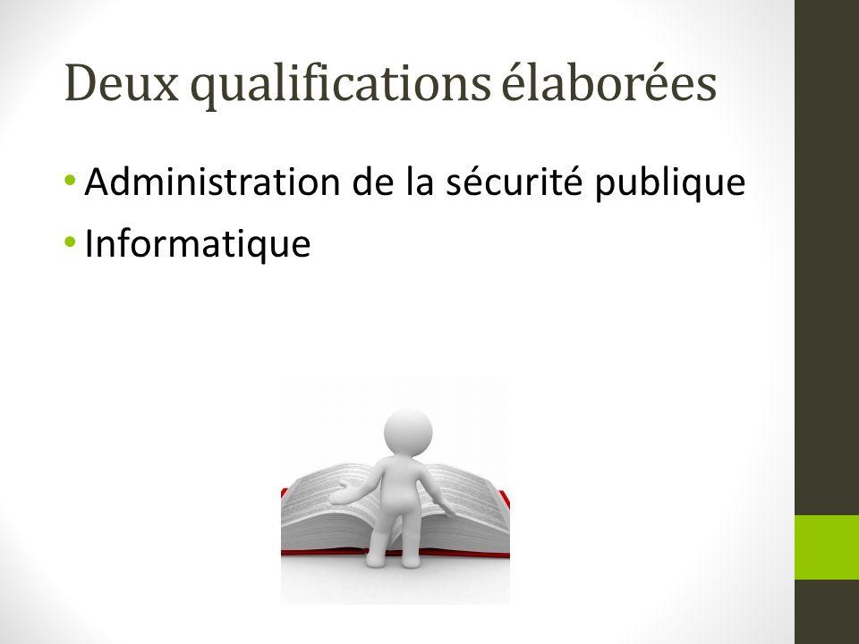 Deux qualifications élaborées Administration de la sécurité publique Informatique
