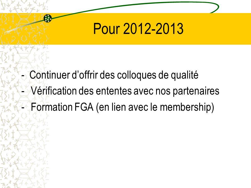 Pour 2012-2013 - Continuer doffrir des colloques de qualité -Vérification des ententes avec nos partenaires -Formation FGA (en lien avec le membership