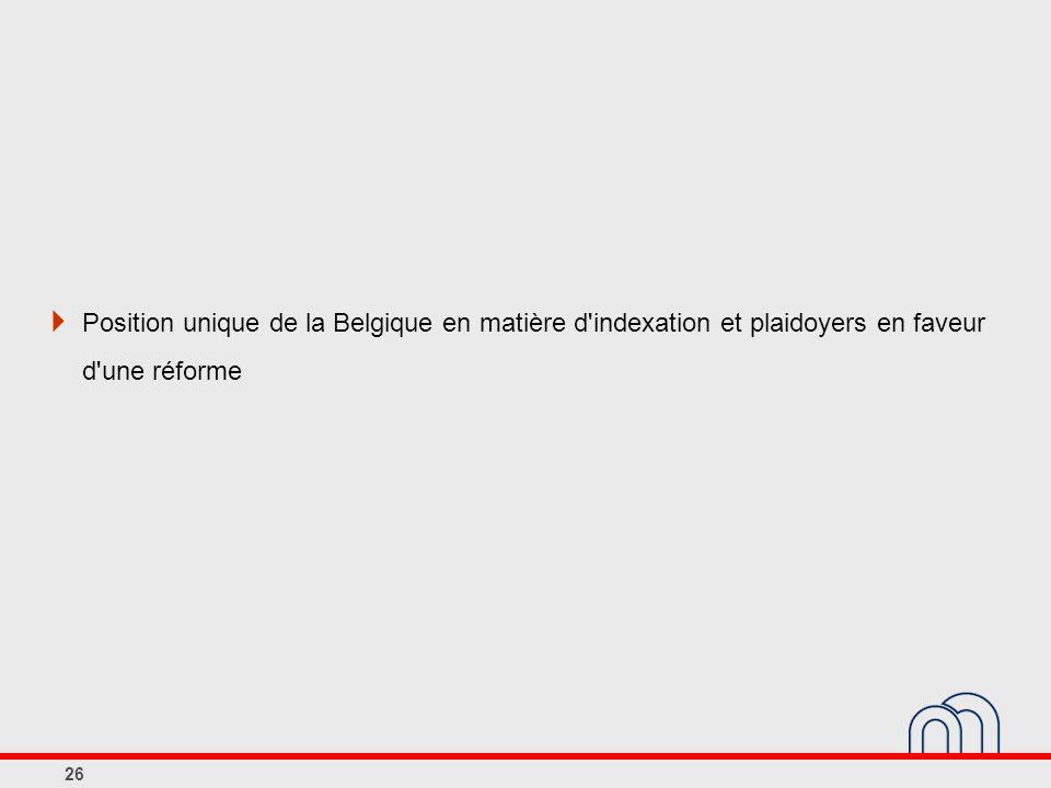 Position unique de la Belgique en matière d indexation et plaidoyers en faveur d une réforme 26