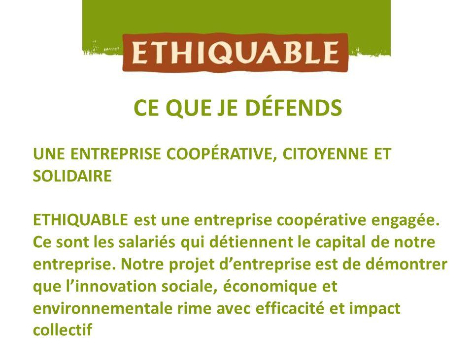 LE COMMERCE EQUITABLE CE QUE JE DÉFENDS UNE ENTREPRISE COOPÉRATIVE, CITOYENNE ET SOLIDAIRE ETHIQUABLE est une entreprise coopérative engagée. Ce sont