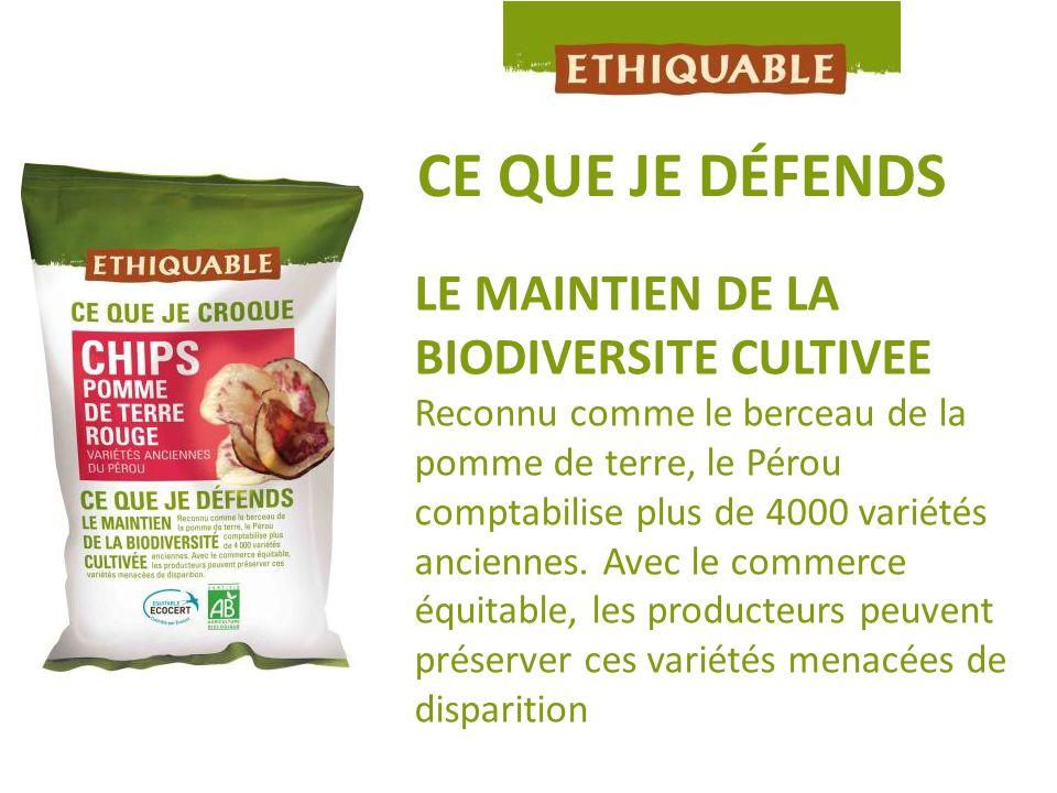CE QUE JE DÉFENDS LE MAINTIEN DE LA BIODIVERSITE CULTIVEE Reconnu comme le berceau de la pomme de terre, le Pérou comptabilise plus de 4000 variétés a