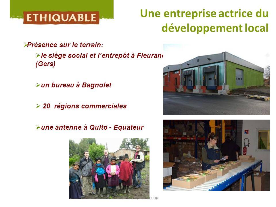 www.ethiquable.coop Une entreprise actrice du développement local Présence sur le terrain: le siège social et lentrepôt à Fleurance (Gers) un bureau à