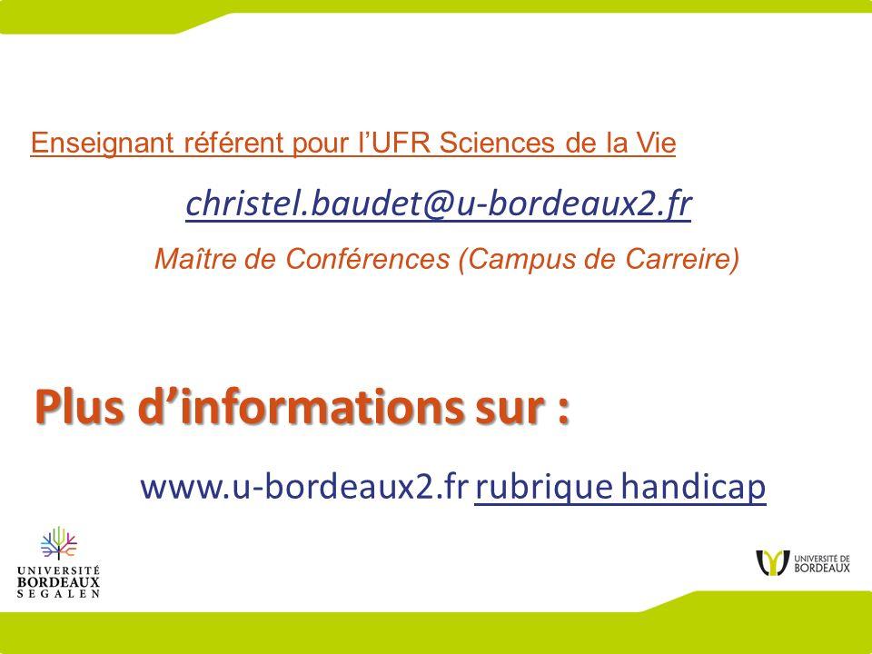 www.u-bordeaux2.fr rubrique handicap Plus dinformations sur : Maître de Conférences (Campus de Carreire) Enseignant référent pour lUFR Sciences de la Vie christel.baudet@u-bordeaux2.fr
