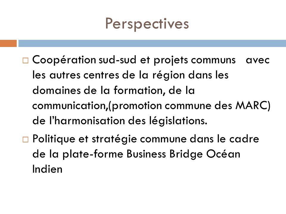 Perspectives Coopération sud-sud et projets communs avec les autres centres de la région dans les domaines de la formation, de la communication,(promotion commune des MARC) de lharmonisation des législations.