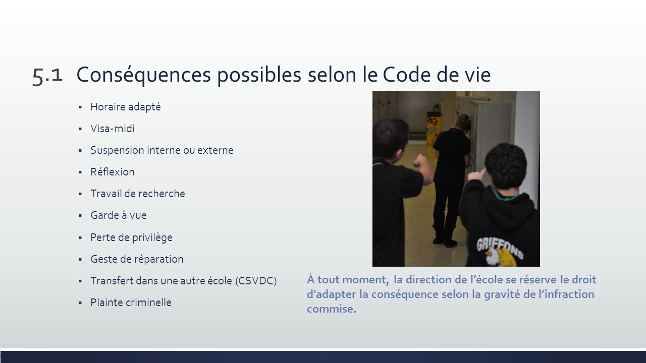 Conséquences possibles selon le Code de vie Horaire adapté Visa-midi Suspension interne ou externe Réflexion Travail de recherche Garde à vue Perte de