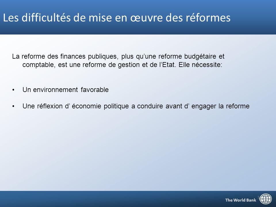 Les difficultés de mise en œuvre des réformes The World Bank 3 La reforme des finances publiques, plus quune reforme budgétaire et comptable, est une reforme de gestion et de lEtat.