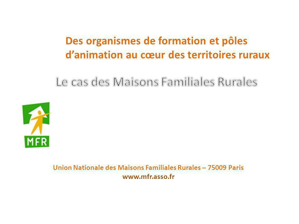 Des organismes de formation et pôles danimation au cœur des territoires ruraux Union Nationale des Maisons Familiales Rurales – 75009 Paris www.mfr.as
