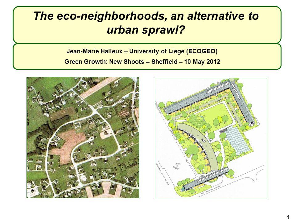 The eco-neighborhoods, an alternative to urban sprawl? Jean-Marie Halleux – University of Liege (ECOGEO) Green Growth: New Shoots – Sheffield – 10 May