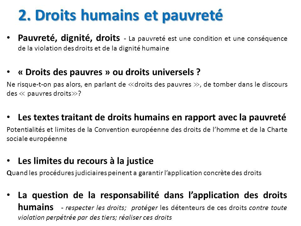 2. Droits humains et pauvreté Pauvreté, dignité, droits - La pauvreté est une condition et une conséquence de la violation des droits et de la dignité