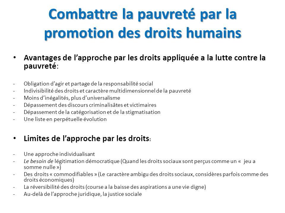 Combattre la pauvreté par la promotion des droits humains Avantages de lapproche par les droits appliquée a la lutte contre la pauvreté: -Obligation d