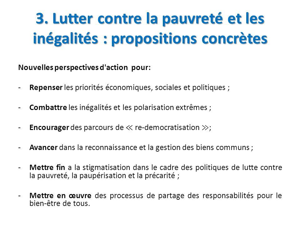 3. Lutter contre la pauvreté et les inégalités : propositions concrètes Nouvelles perspectives d'action pour: -Repenser les priorités économiques, soc