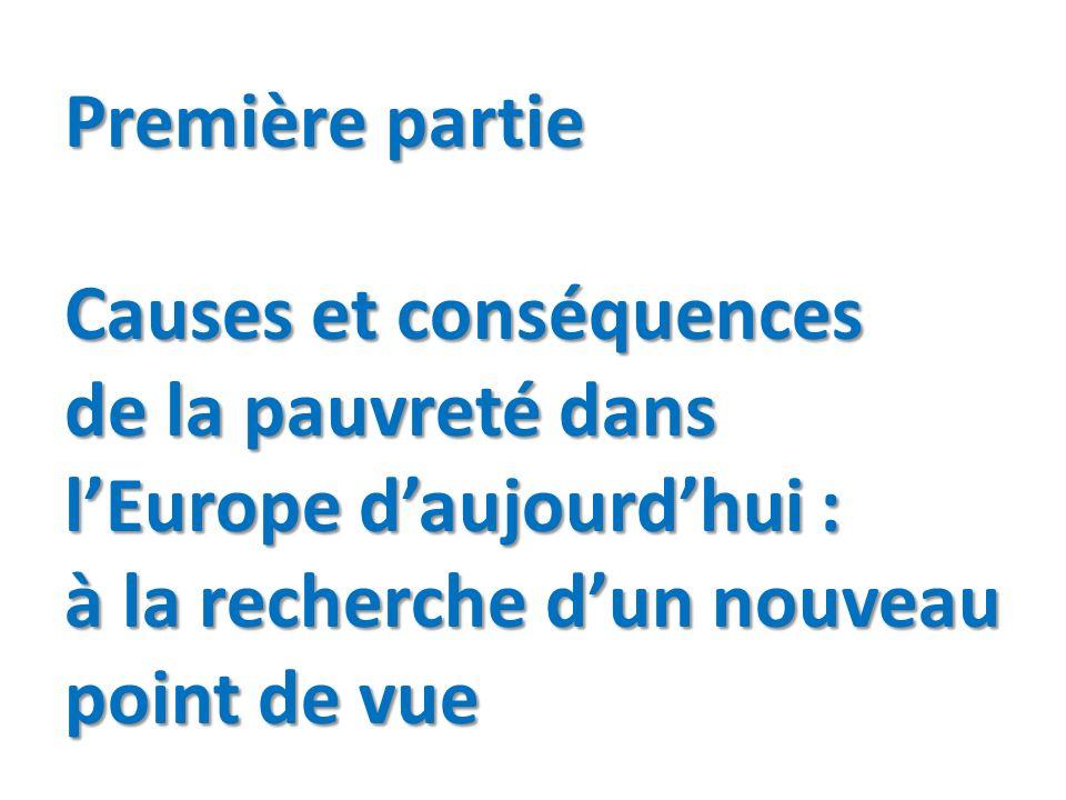 Première partie Causes et conséquences de la pauvreté dans lEurope daujourdhui : à la recherche dun nouveau point de vue