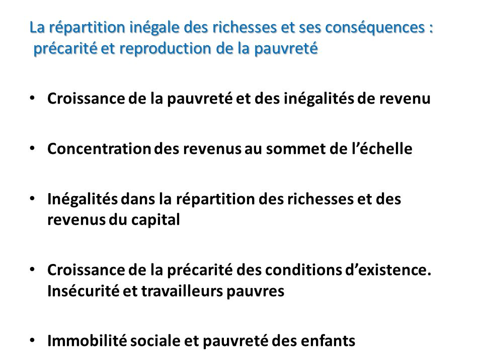 La répartition inégale des richesses et ses conséquences : précarité et reproduction de la pauvreté Croissance de la pauvreté et des inégalités de rev