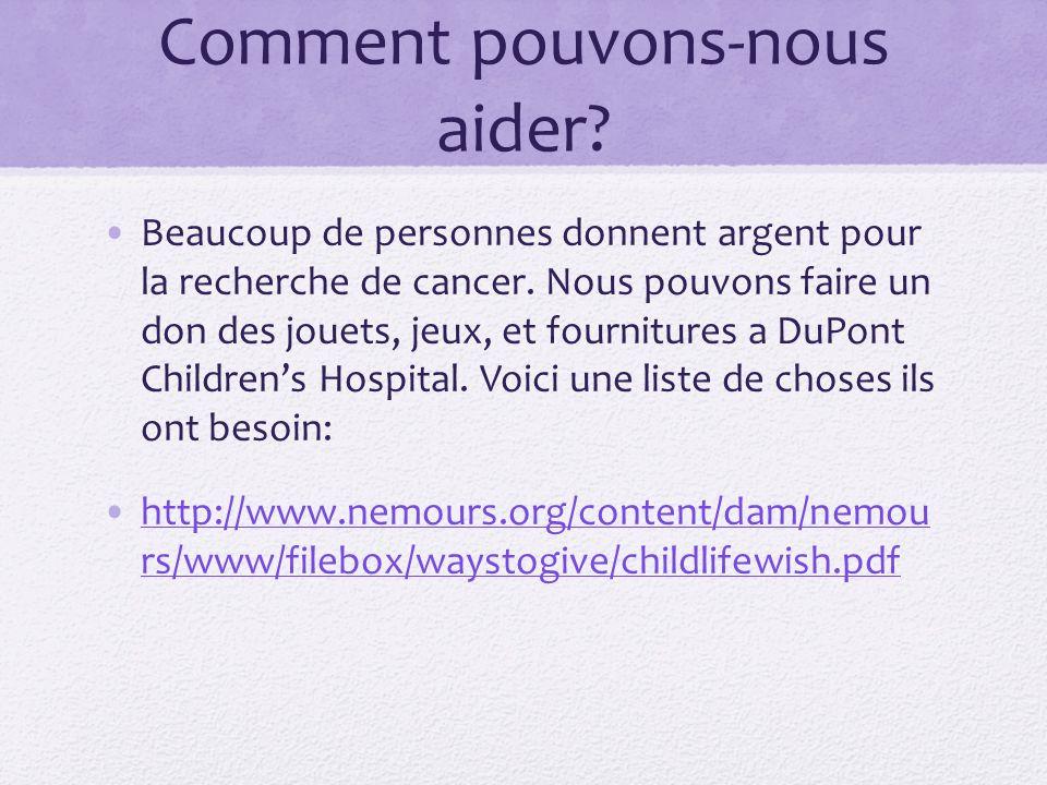 Comment pouvons-nous aider? Beaucoup de personnes donnent argent pour la recherche de cancer. Nous pouvons faire un don des jouets, jeux, et fournitur