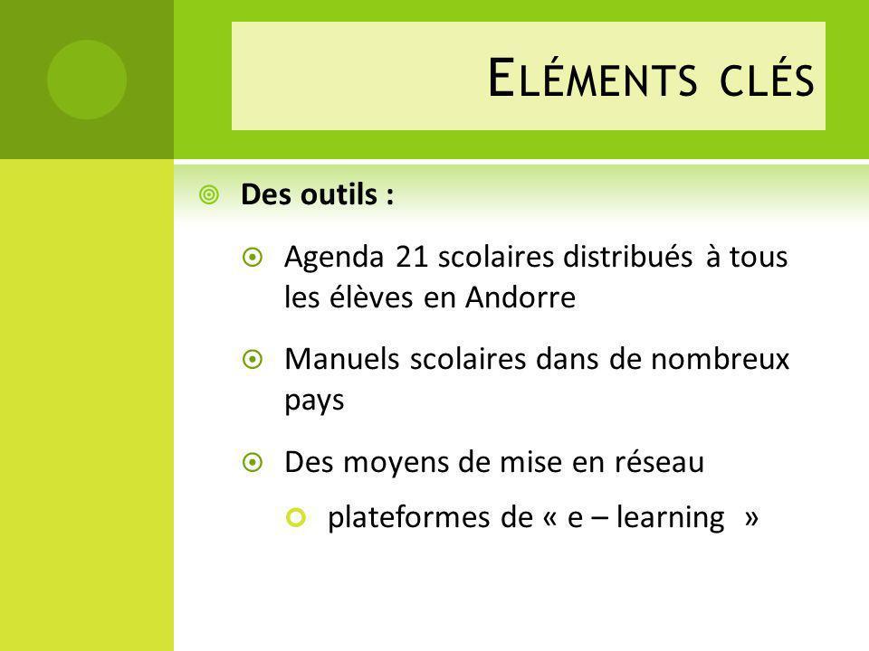 E LÉMENTS CLÉS Des outils : Agenda 21 scolaires distribués à tous les élèves en Andorre Manuels scolaires dans de nombreux pays Des moyens de mise en