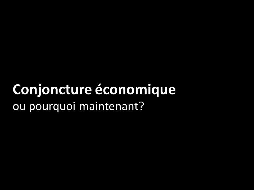 Conjoncture économique ou pourquoi maintenant?