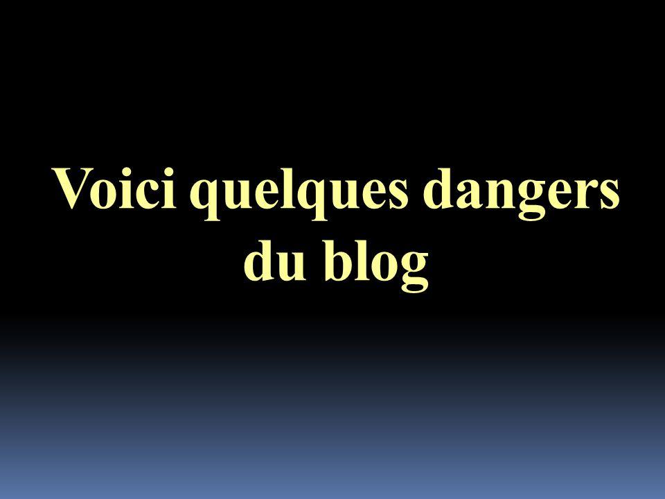 Voici quelques dangers du blog