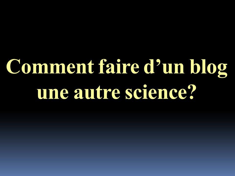 Comment faire dun blog une autre science